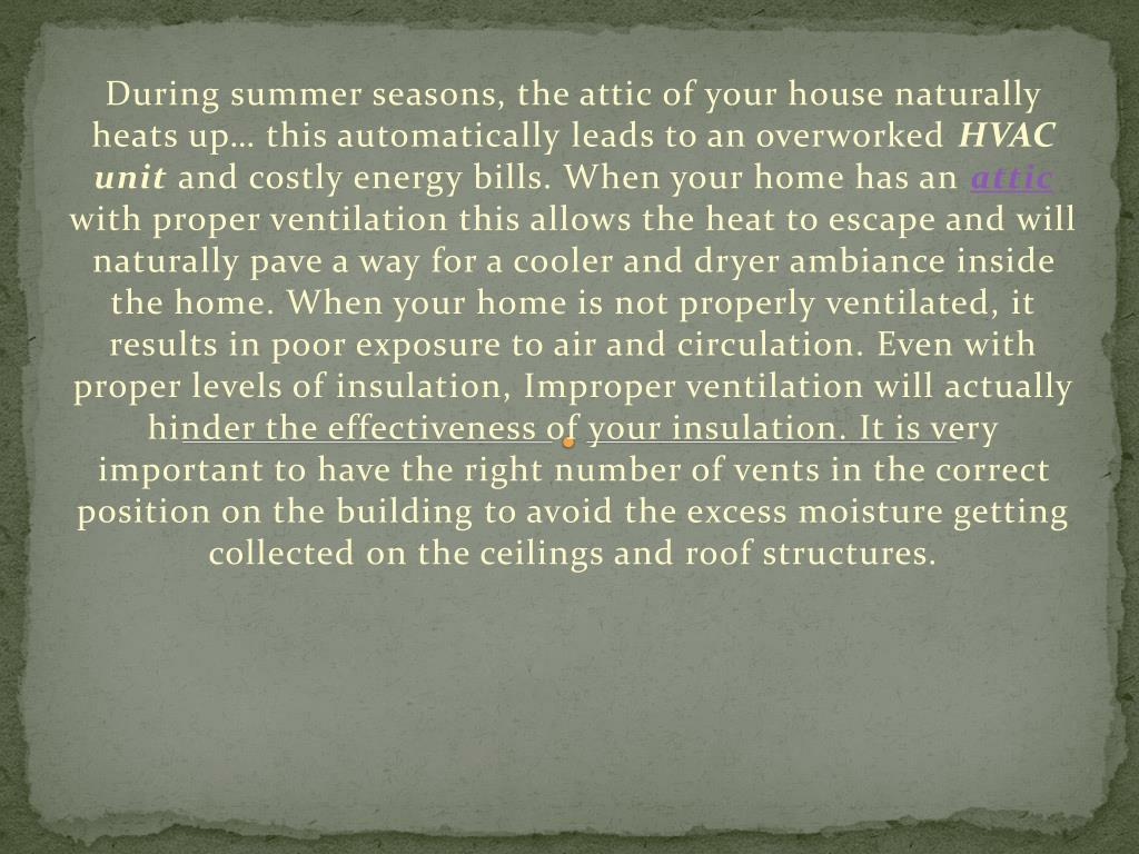 During summer seasons, the attic of your house naturally heats up… this automatically leads to an overworked