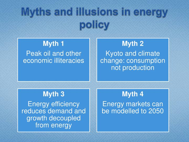 Myths and illusions in energy policy