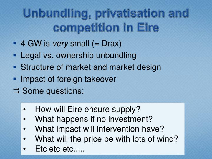 Unbundling, privatisation and competition in Eire