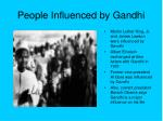 people influenced by gandhi
