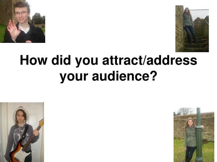 How did you attract address your audience