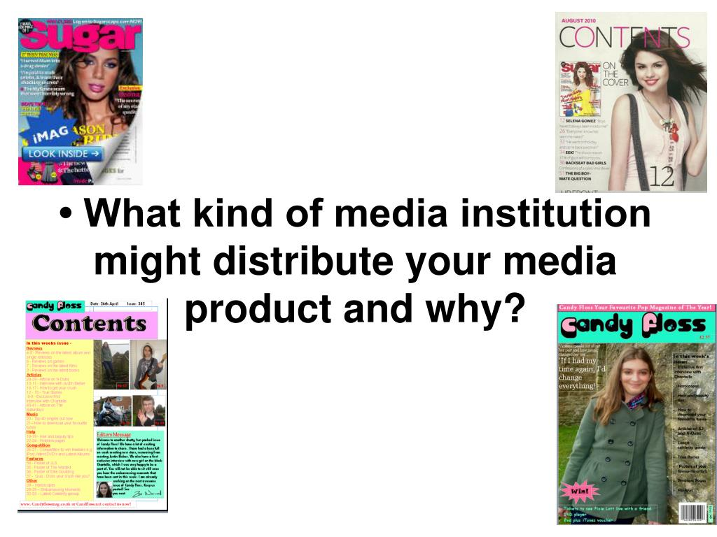 • What kind of media institution might distribute your media product and why?