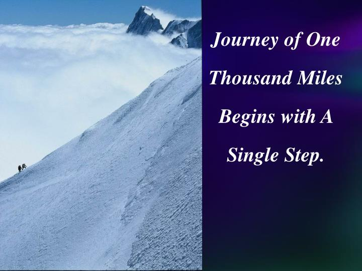 Journey of One Thousand Miles Begins with A Single Step.