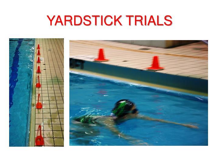 YARDSTICK TRIALS