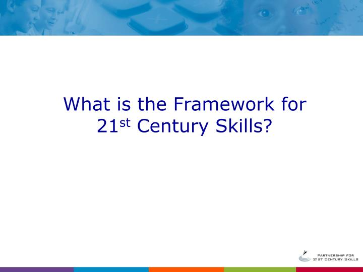 What is the Framework for 21