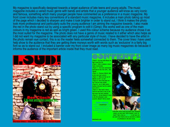 My magazine is specifically designed towards a target audience of late teens and young adults. The m...