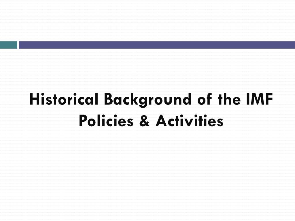 Historical Background of the IMF Policies & Activities