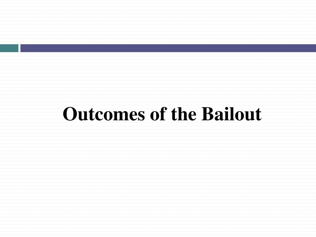 Outcomes of the Bailout