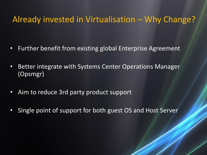 Already invested in Virtualisation – Why Change?