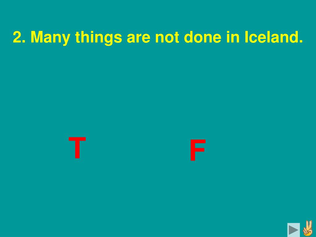 2. Many things are not done in Iceland.