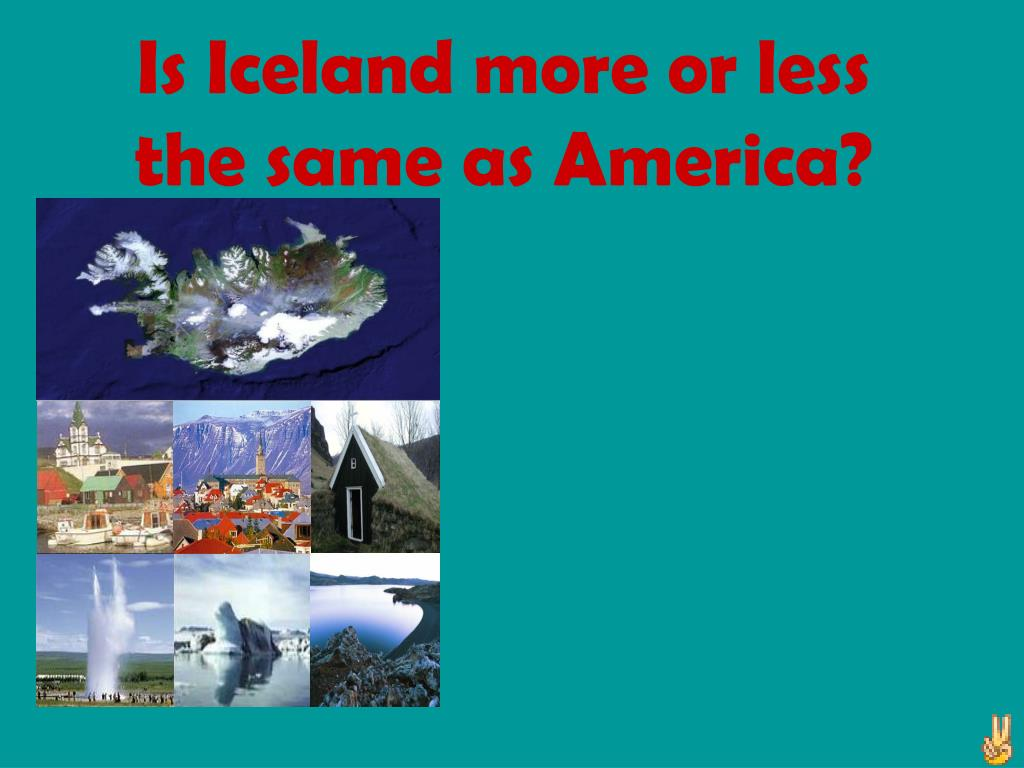 Is Iceland more or less the same as America?