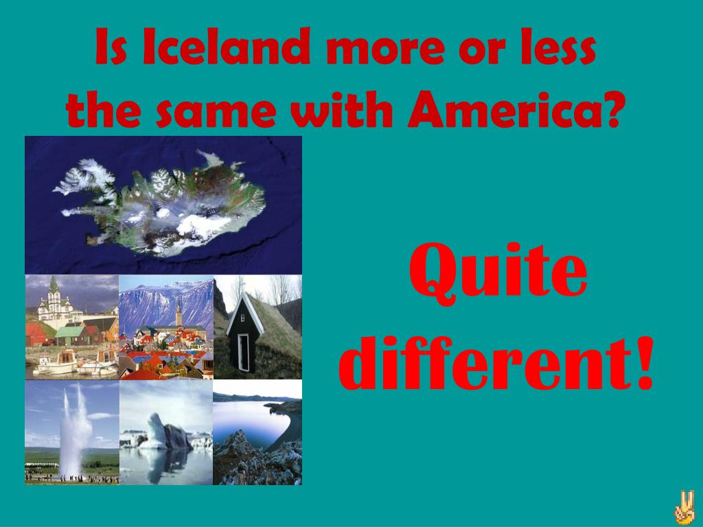 Is Iceland more or less the same with America?