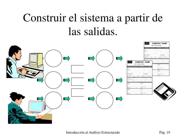 Construir el sistema a partir de las salidas.