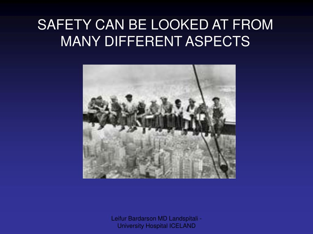 SAFETY CAN BE LOOKED AT FROM MANY DIFFERENT ASPECTS
