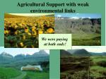 agricultural support with weak environmental links