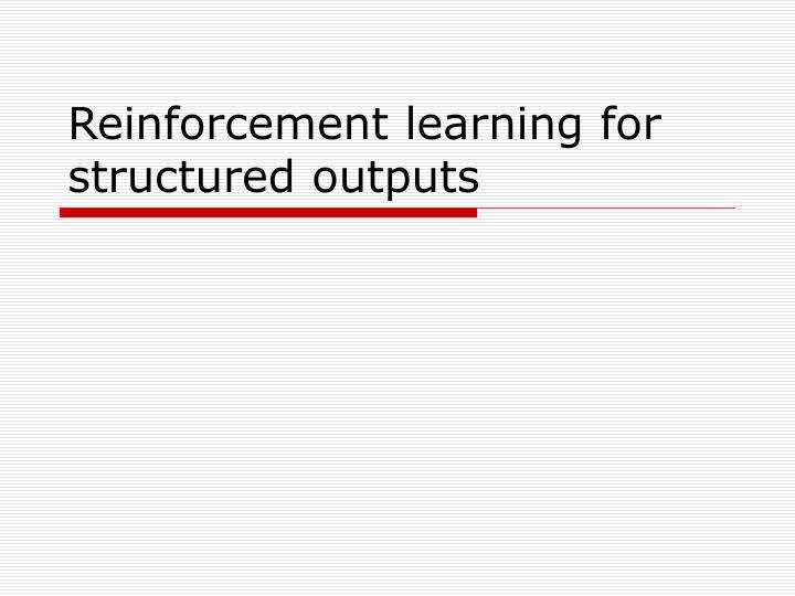 Reinforcement learning for structured outputs