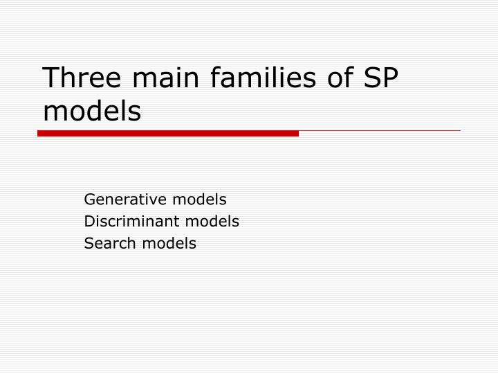 Three main families of SP models
