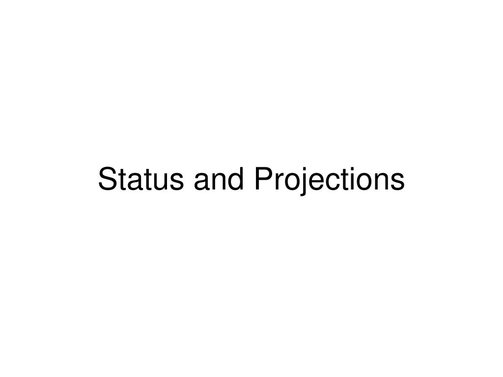 Status and Projections