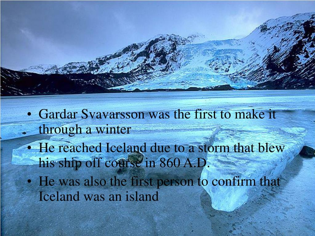 Gardar Svavarsson was the first to make it through a winter