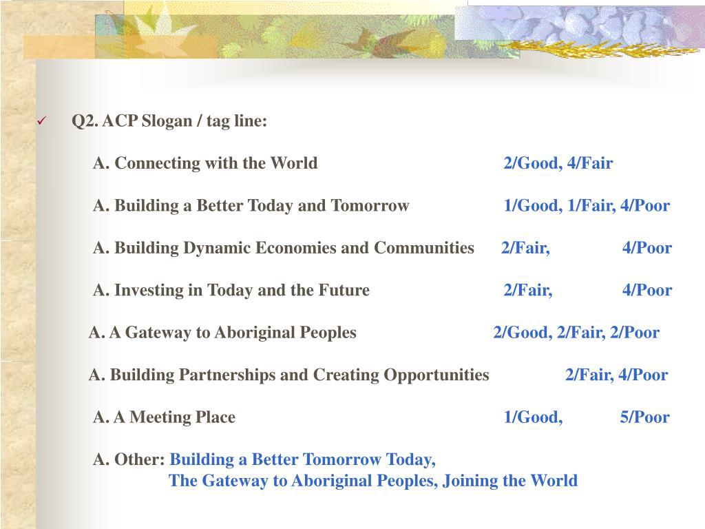 Q2. ACP Slogan / tag line:
