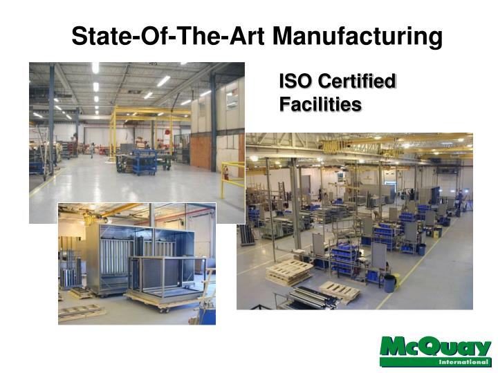 State-Of-The-Art Manufacturing