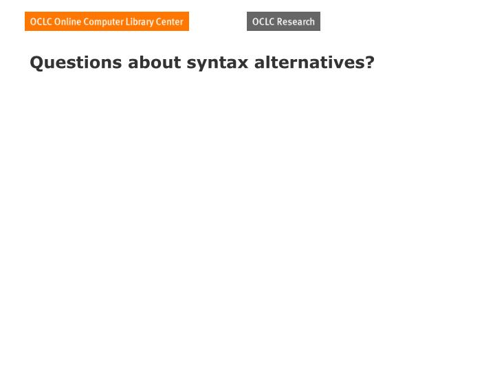 Questions about syntax alternatives?