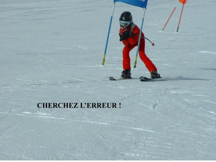 CHERCHEZ L'ERREUR !