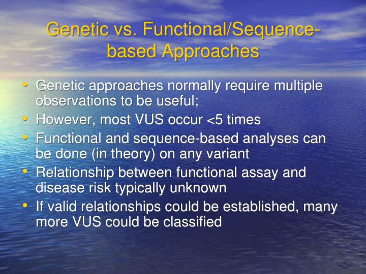 Genetic vs. Functional/Sequence-based Approaches