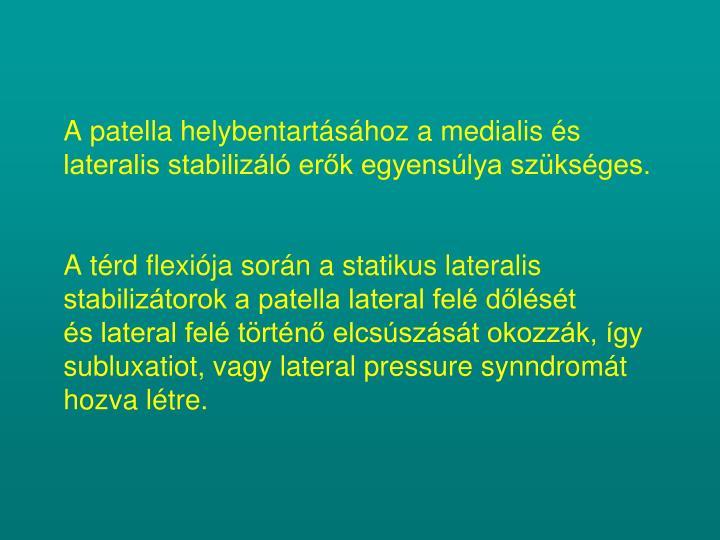 A patella helybentartásához a medialis és lateralis stabilizáló erők egyensúlya szükséges.