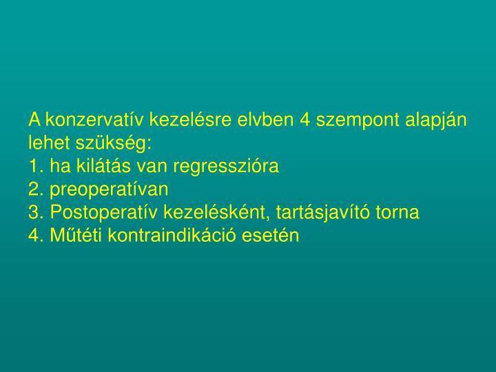 A konzervatív kezelésre elvben 4 szempont alapján lehet szükség: