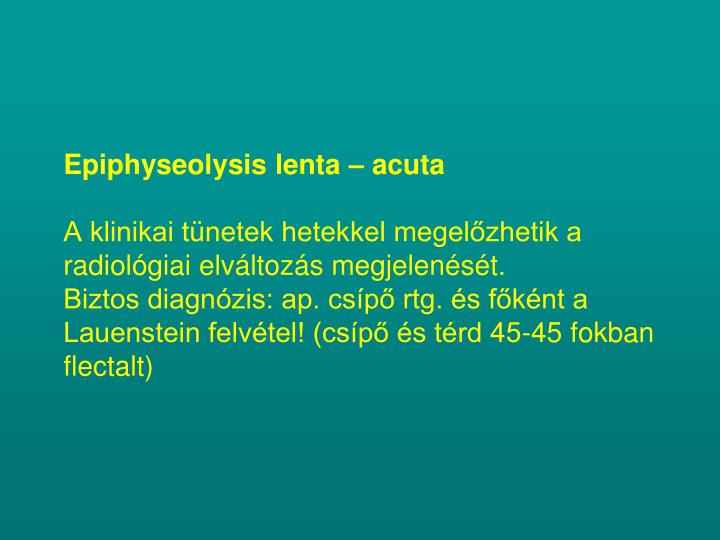 Epiphyseolysis lenta – acuta