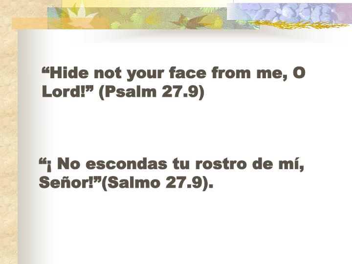 """Hide not your face from me, O Lord!"" (Psalm 27.9)"