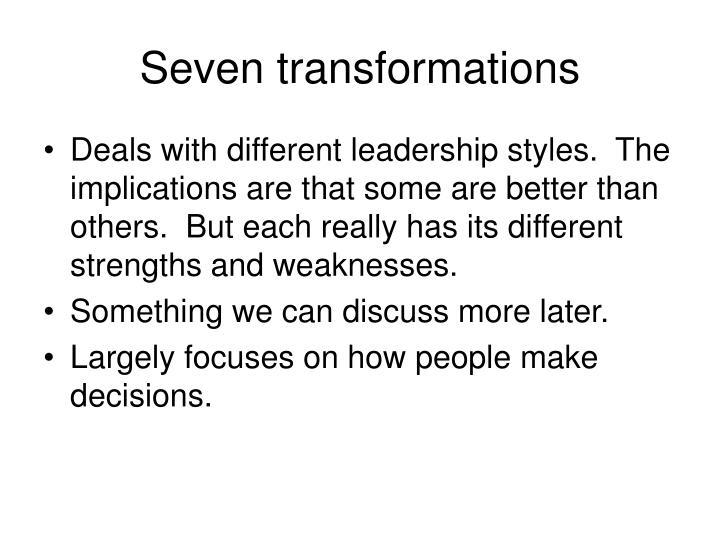 Seven transformations
