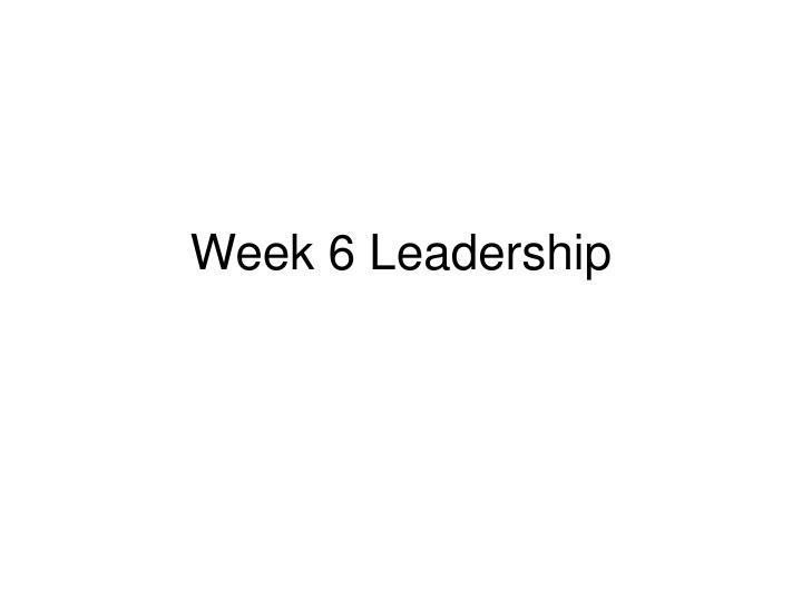 Week 6 Leadership