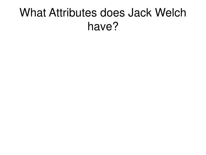 What Attributes does Jack Welch have?