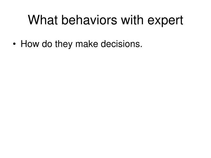What behaviors with expert