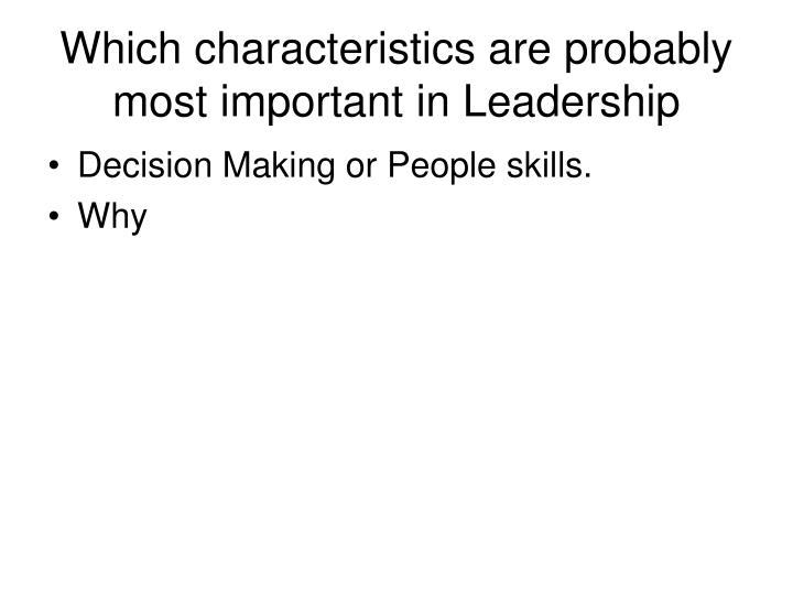 Which characteristics are probably most important in Leadership