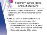 federally owned loans and ed servicers6