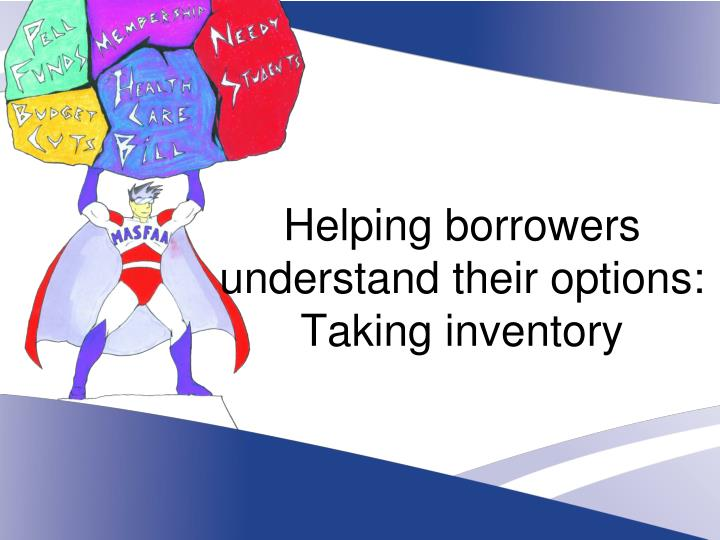 Helping borrowers understand their options:
