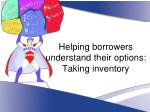 helping borrowers understand their options taking inventory