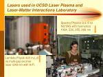lasers used in ucsd laser plasma and laser matter interactions laboratory