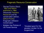 pragmatic resource conservation