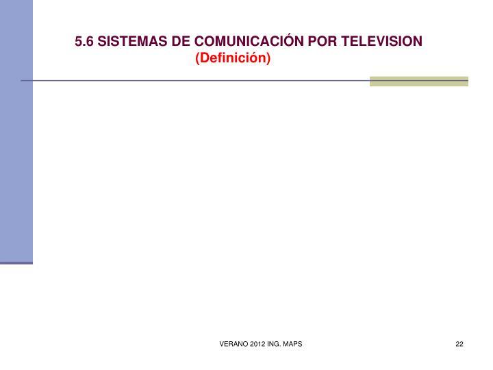 5.6 SISTEMAS DE COMUNICACIÓN POR TELEVISION