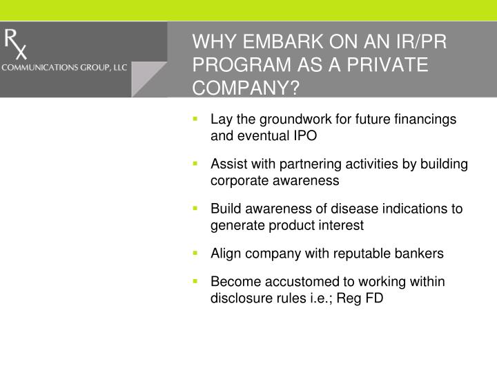 WHY EMBARK ON AN IR/PR PROGRAM AS A PRIVATE COMPANY?