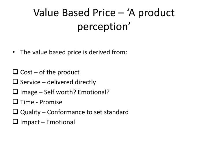 Value Based Price – 'A product perception'