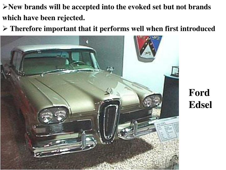 New brands will be accepted into the evoked set but not brands which have been rejected.