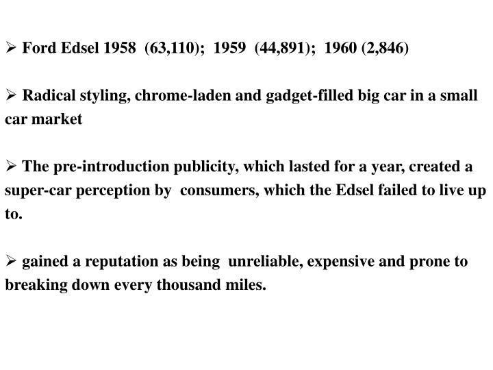 Ford Edsel 1958  (63,110);  1959  (44,891);  1960 (2,846)