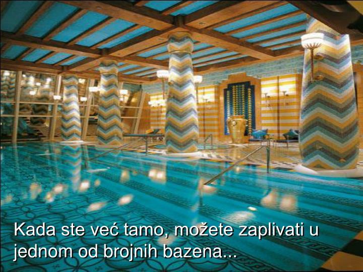 Kada ste već tamo, možete zaplivati u jednom od brojnih bazena...