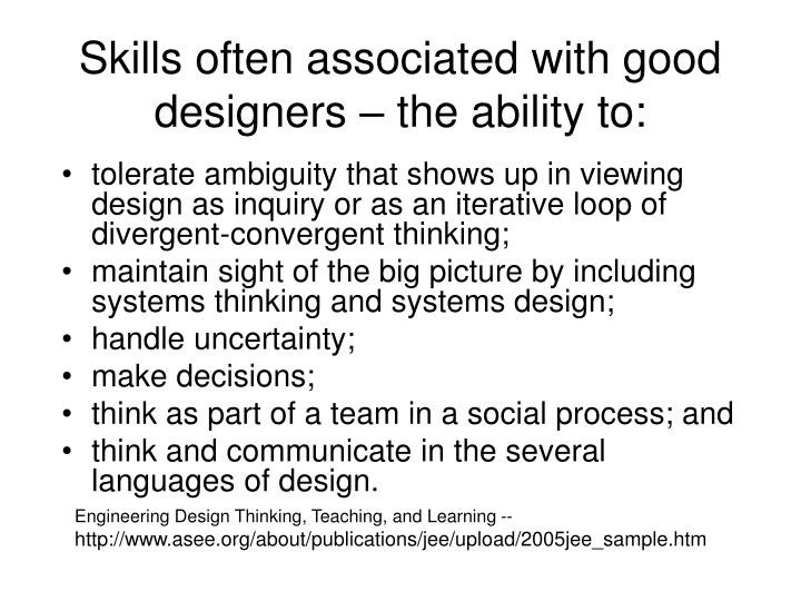 Skills often associated with good designers – the ability to: