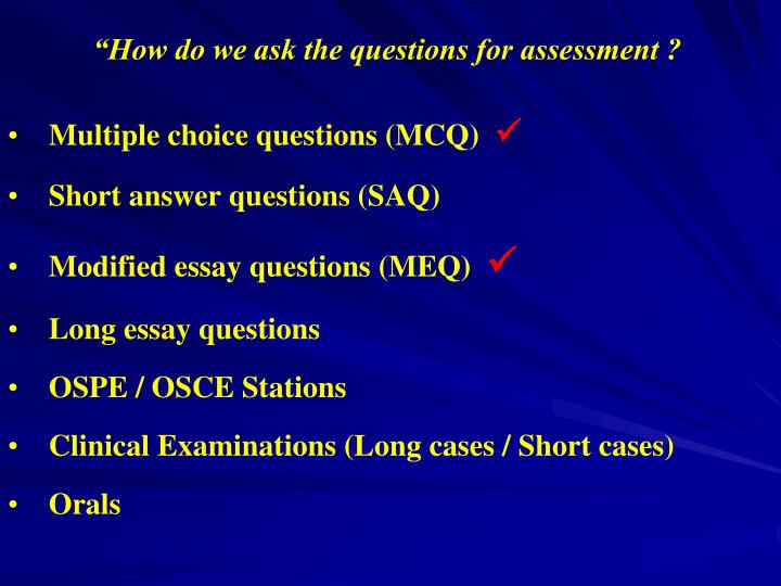 """How do we ask the questions for assessment ?"